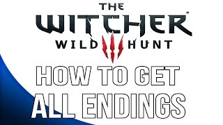 Download The Witcher 3: Wild Hunt - How to get all Endings Video