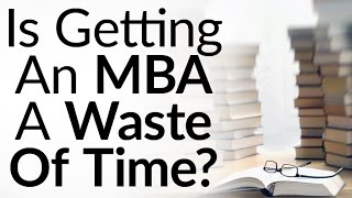 Download Is Getting An MBA A Waste of Time? | 5 Alternatives To An MBA | Real-World Business Education Video