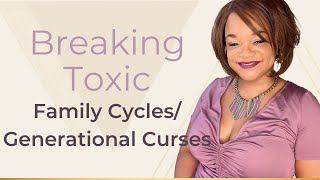 Download Breaking Toxic Family Cycles/Generational Curses Video