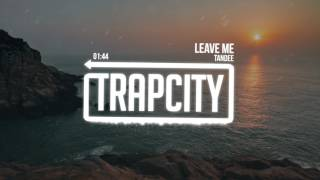 Download Tandee - Leave Me Video