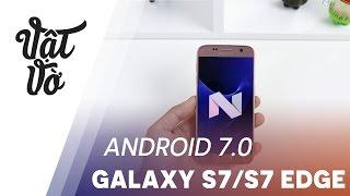 Download Vật Vờ  Android 7.0 trên Galaxy S7 S7 Edge: rất đáng chờ đợi Video