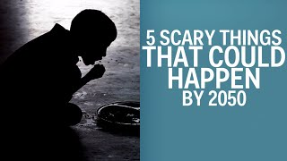 Download 5 Scary Things Experts Think Could Happen By 2050 Video