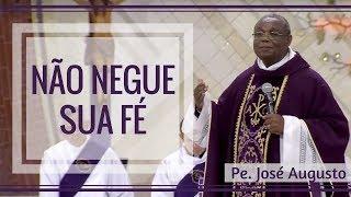 Download Não negue a sua fé - Pe. José Augusto (23/03/18) Video