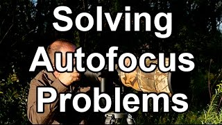 Download Solving AF Problems - 8 Common Autofocus Problems - And Their Solutions Video