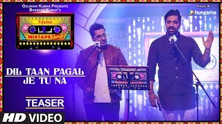 Download Dil Taan Pagal/Je Tu Na (Teaser) | T-Series Mixtape Punjabi | Akhil Sachdeva | Amber Vashisht | Video