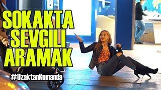 Download SOKAKTA SEVGİLİ ARAMAK!! #UzaktanKumanda Video