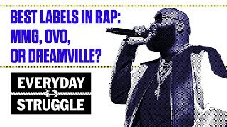 Download Best Labels in Rap MMG, OVO, or Dreamville | Everyday Struggle Video