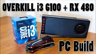 Download OVERKILL i3 6100/RX 480 PC Build Log Video