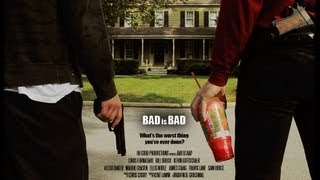 Download BAD is BAD - Full Movie (2010) Video