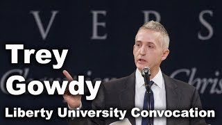 Download Trey Gowdy - Liberty University Convocation Video