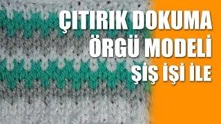 Download ÇITIRIK DOKUMA Örgü Modeli - Şiş İşi İle Örgü Modelleri Video