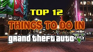 Download Top 12 Things To Do In Grand Theft Auto 5 Video