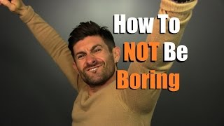 Download How To NOT Be Boring | 5 Tips To Be More Interesting Video