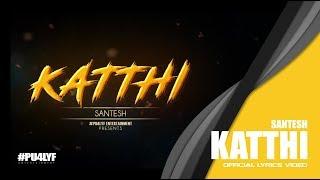 Download Katthi - Santesh // Official Lyrics Video 2017 Video