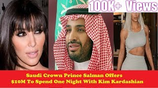 Download Saudi Crown Prince Salman Offers $10M To Spend One Night With Kim Kardashian Video