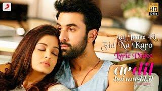 Download Aaj Jaane Ki Zid Na Karo - Lyric Video | Ae Dil Hai Mushkil | Ranbir | Aishwarya | Pritam | Shilpa Video