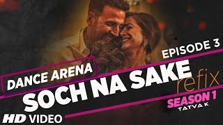 Download 'SOCH NA SAKE' (Refix) Video Song | Dance Arena | Episode 3 | Tatva K | T-Series Video