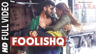 Download FOOLISHQ Full Video Song | KI & KA | Arjun Kapoor, Kareena Kapoor | Armaan Malik, Shreya Ghoshal Video