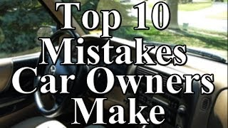 Download Top 10 Mistakes Car Owners Make Video