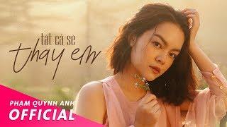 Download Tất Cả Sẽ Thay Em - Official Music Video | Phạm Quỳnh Anh Video