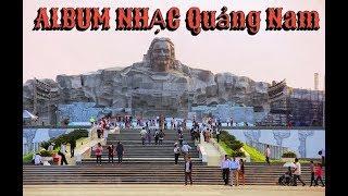 Download NHỮNG CA KHÚC HAY VỀ QUẢNG NAM Hình Ảnh Xứ Quảng Video