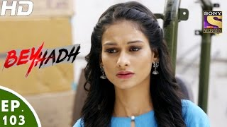 Download Beyhadh - बेहद - Ep 103 - 2nd Mar, 2017 Video