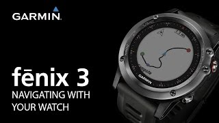 Download fenix 3: Navigating with Your Watch Video