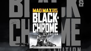 Download Mad Max: Fury Road: Black and Chrome Video