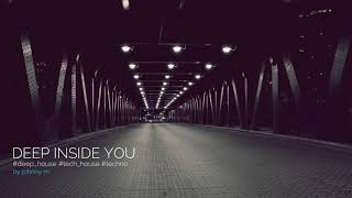 Download Deep Inside You | Deep House Set | 2017 Mixed By Johnny M Video