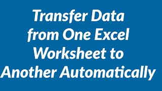 Download Transfer data from one Excel worksheet to another automatically Video