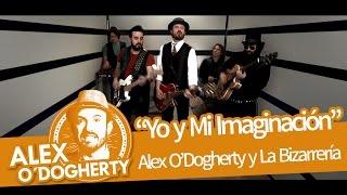 Download Alex O'Dogherty & La Bizarrería - Yo y Mi Imaginación - Videoclip Oficial Video