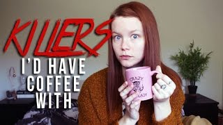 Download SERIAL KILLERS I'D HAVE COFFEE WITH Video