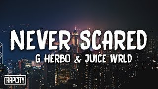 Download G Herbo - Never Scared ft. Juice WRLD (Lyrics) Video