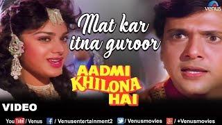 Download Mat Kar Itna Garoor Full Song | Aadmi Khilona Hai | Govinda, Meenakshi Sheshadri | Romantic Song Video