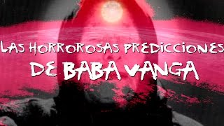 Download Las horrorosas predicciones de Baba Vanga Video