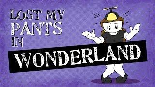 Download LOST MY PANTS IN WONDERLAND Video
