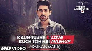 Download Kaun Tujhe & Kuch Toh Hain - Love Mashup by Armaan Malik | Amaal Mallik | T-Series Acoustics Video