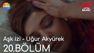 Download Aşk Laftan Anlamaz 20.Bölüm | Aşk izi - Uğur Akyürek Video