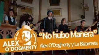 Download ALEX O'DOGHERTY & LA BIZARRERÍA - NO HUBO MANERA Video