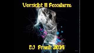 Download Vorsicht !!! Foxalarm - DJ Frank 2014 Video