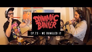 Download Dynamic Banter | Episode 73 - We Bungled It Video
