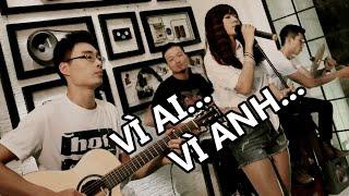 Download Vì Ai Vì Anh (cover) - Minh Mon feat. Thủy Tẹt & Phương Đinh & Trung Kiên [Đông Nhi] Video