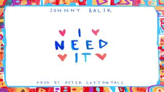Download Johnny Balik - I Need It (Produced by Peter Cottontale) (Audio) Video