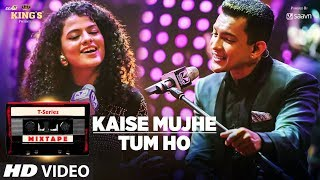 Download Kaise Mujhe/Tum Ho Song | T-Series Mixtape | Palak Muchhal | Aditya Narayan | Bhushan Kumar Video