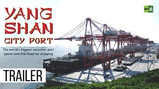 Download Yangshan City Port. The world's biggest container port opens new Silk Road for shipping (Trailer) Video