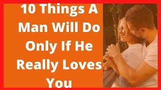 Download 10 Things a man will do only if he really loves you Video