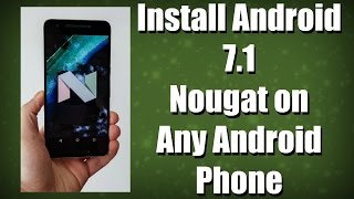 Download Install Android 7.1 Nougat on Any Phone Video