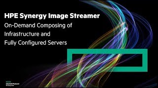 Download HPE Synergy Image Streamer: Composable Platform Overview Video