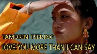 Download LOVE YOU MORE THAN I CAN SAY ( TIBETAN VERSION) by TAMDRIN TSERING Video