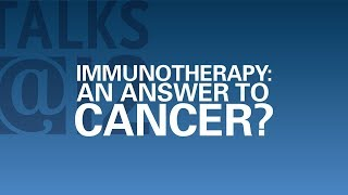 Download Talks@12: Immunotherapy: An Answer to Cancer? Video